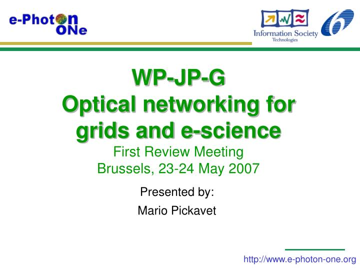 wp jp g optical networking for grids and e science first review meeting brussels 23 24 may 2007 n.