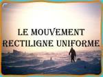 le mouvement rectiligne uniforme