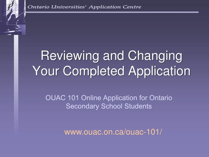 reviewing and changing your completed application n.