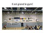 il est grand le gym