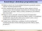 konstrukcje i abstrakcje programistyczne