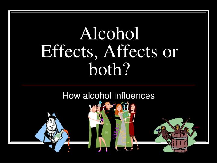 alcohol effects affects or both n.
