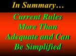 current rules more than adequate and can be simplified