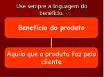 use sempre a linguagem do benef cio2