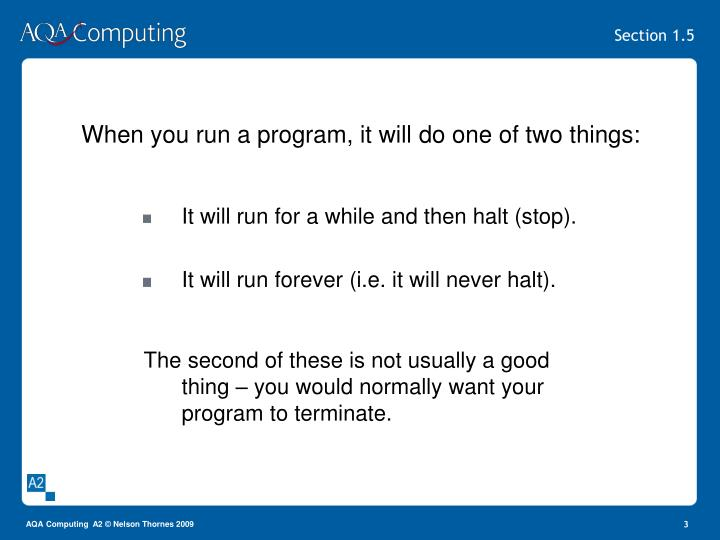 When you run a program it will do one of two things