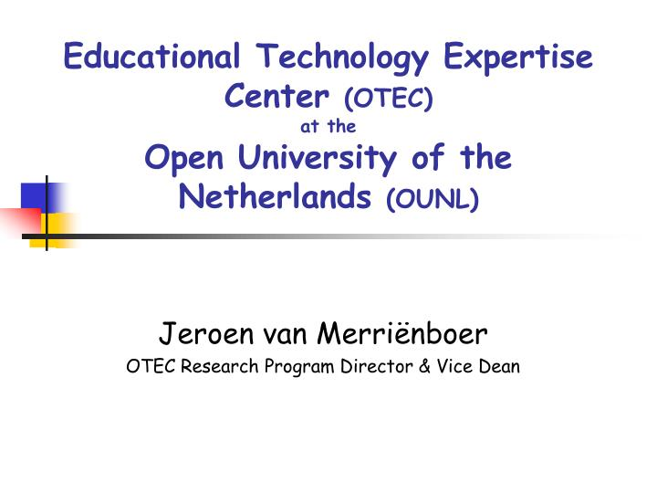 educational technology expertise center otec at the open university of the netherlands ounl n.