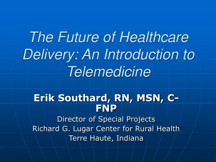 the future of healthcare delivery an introduction to telemedicine n.