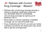 4 retirees with current drug coverage beware