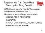 together we can get a real prescription drug benefit
