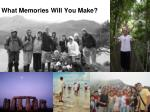what memories will you make