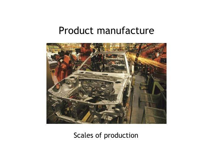 product manufacture n.