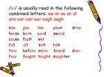 is usually read in the following combined letters aw or au ar al ore oor oar our ough augh