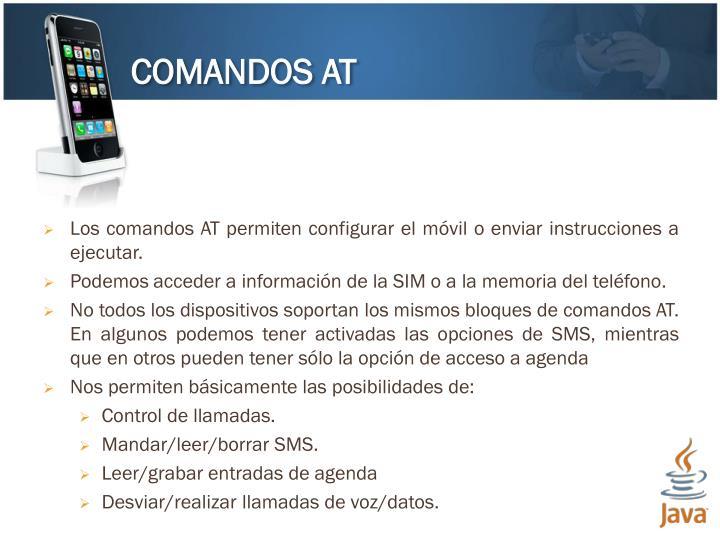 Los comandos AT permiten configurar el móvil o enviar instrucciones a ejecutar.
