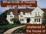 what kinds of houses are we building