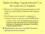 dialect levelling supralocalisation in the south east of england
