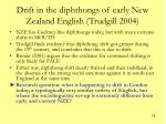drift in the diphthongs of early new zealand english trudgill 2004