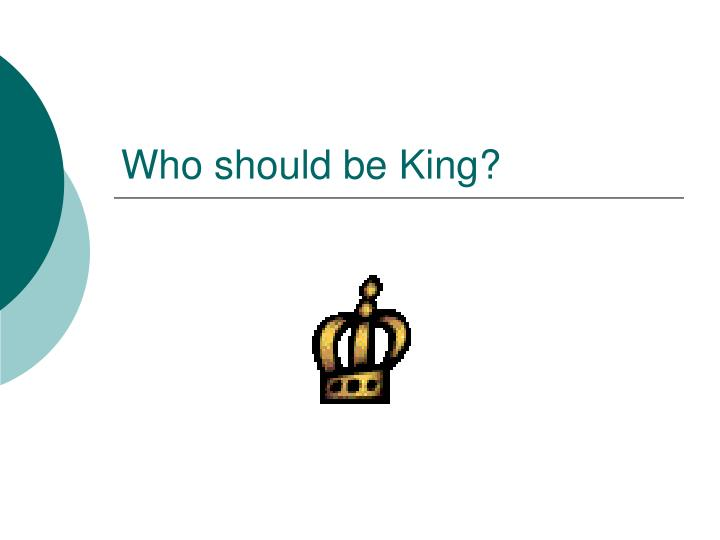 who should be king n.