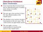 client server architecture space transformation