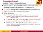 topics not covered location privacy in sensor networks