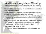 additional thoughts on worship whatever happened to worship a w tozer