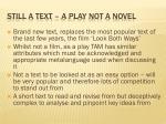 still a text a play not a novel