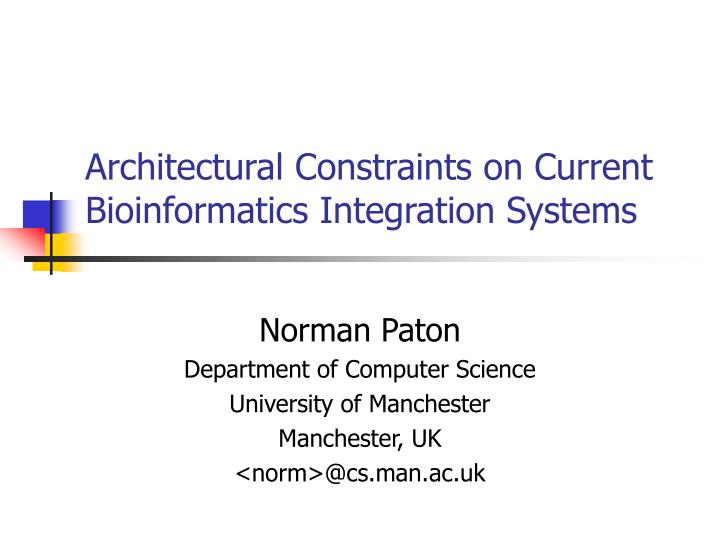 architectural constraints on current bioinformatics integration systems n.