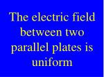 the electric field between two parallel plates is uniform