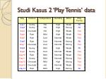 studi kasus 2 play tennis data