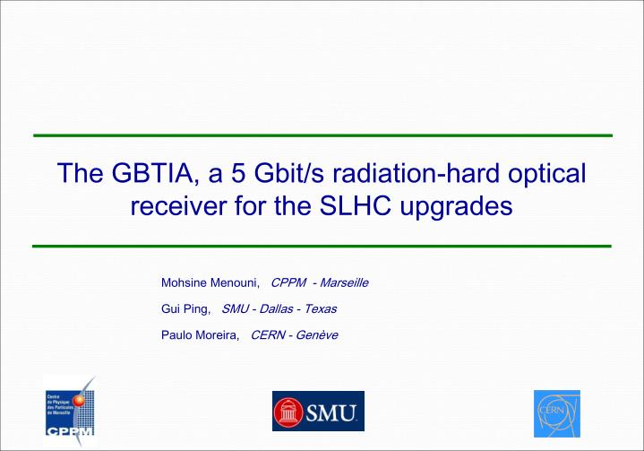the gbtia a 5 gbit s radiation hard optical receiver for the slhc upgrades n.
