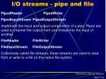 i o streams pipe and file