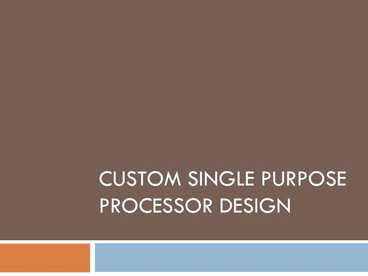 custom single purpose processor design n.