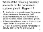 which of the following probably accounts for the decrease in soybean yield in region 1