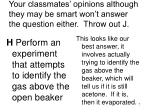 your classmates opinions although they may be smart won t answer the question either throw out j