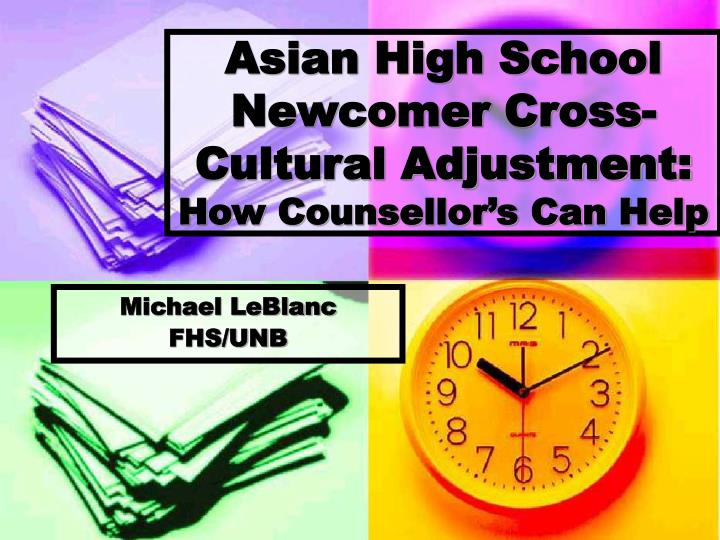 asian high school newcomer cross cultural adjustment how counsellor s can help n.