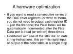 a hardware optimization