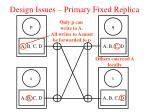 design issues primary fixed replica