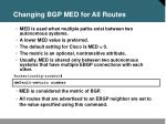changing bgp med for all routes