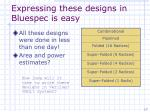 expressing these designs in bluespec is easy