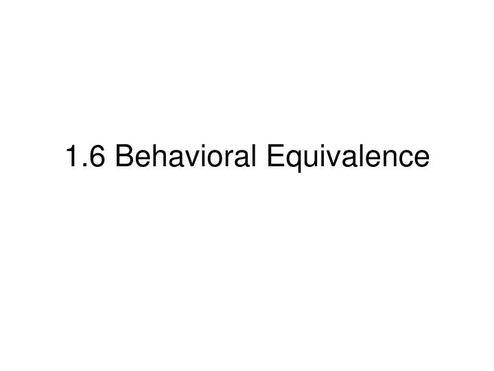 1 6 behavioral equivalence n.