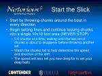 start the slick