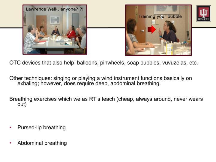 OTC devices that also help: balloons, pinwheels, soap bubbles, vuvuzelas, etc.