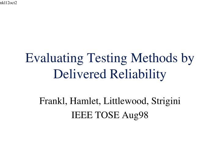 evaluating testing methods by delivered reliability n.