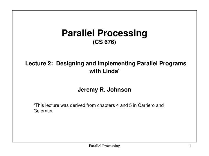 parallel processing cs 676 lecture 2 designing and implementing parallel programs with linda n.