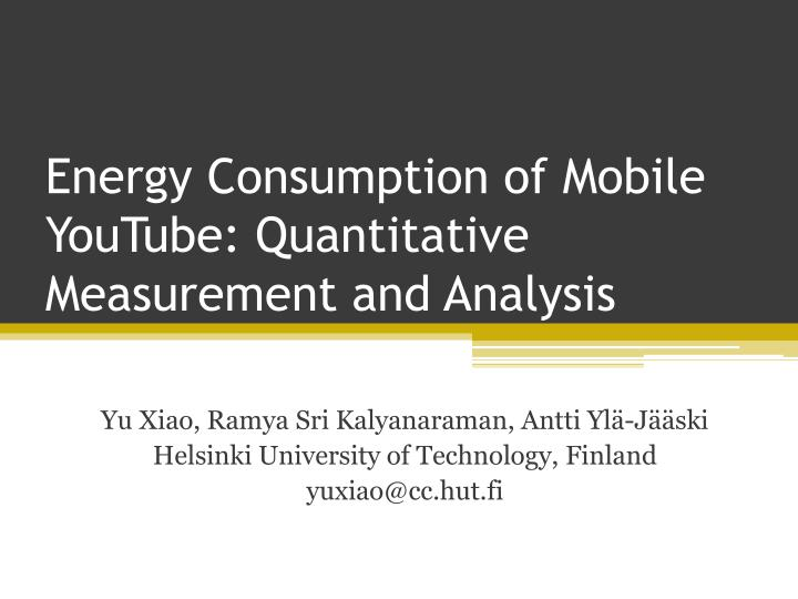 energy consumption of mobile youtube quantitative measurement and analysis n.