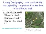 living geography how our identity is shaped by the places that we live in and know well