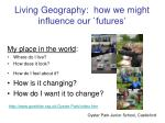 living geography how we might influence our futures