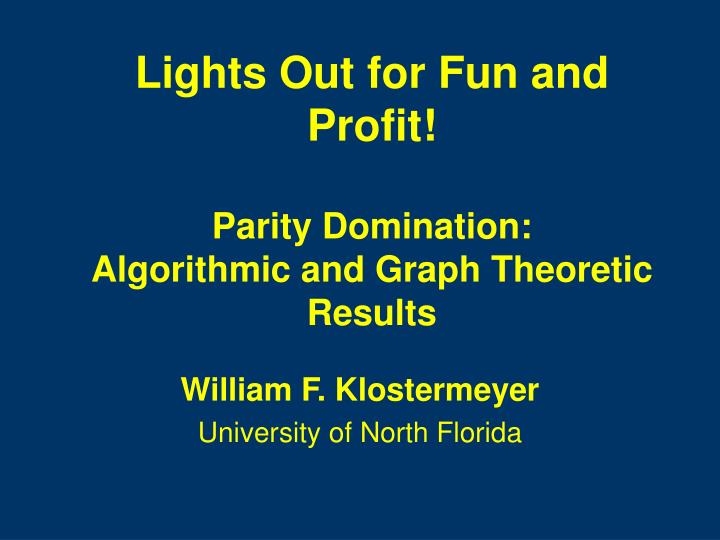 lights out for fun and profit parity domination algorithmic and graph theoretic results n.