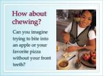 how about chewing