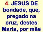 4 jesus de bondade que pregado na cruz destes maria por m e