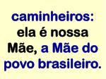 caminheiros ela nossa m e a m e do povo brasileiro